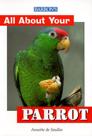 Barron's All About Your Parrot (All about Your Pet)