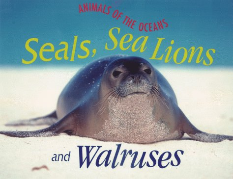 Seals, Sea Lions, and Walruses (Animals of: Hodge, Judith