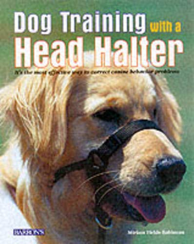 9780764112362: Dog Training with a Head Halter: It's the Most Effective Way to Correct Canine Behavior Problems (Barron's)