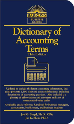 Dictionary of Accounting Terms (Barron's Business Guides) (0764112597) by Joel G. Siegel; Jae K. Shim