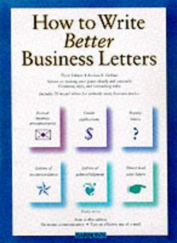 How to Write Better Business Letters: Andrea B. Geffner
