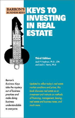 Keys to Investing in Real Estate (Barron's Business Keys) (0764112953) by Jack P. Friedman; Jack C. Harris