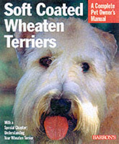 SOFT COATED WHEATEN TERRIERS: A Complete Pet Owner's Manual