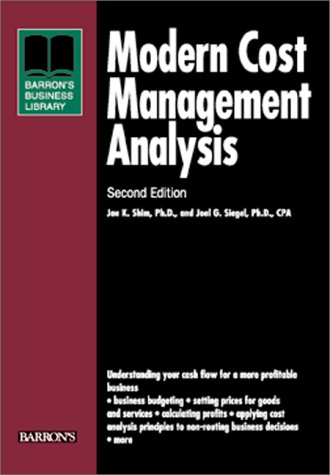 Modern Cost Management and Analysis (Business Library: Shim Ph.D., Jae