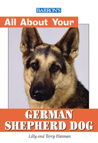 Barron's All About Your German Shepherd Dog (All About Your Pet): Lilly Hannan