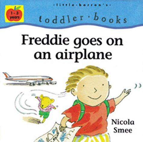 Freddie Goes on an Airplane (Little Barron's Toddler Books): Smee, Nicola, Ellis, Andy, ...