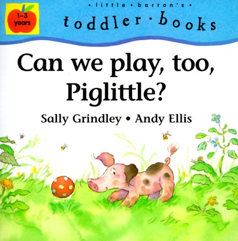 9780764115820: Can We Play, Too, Piglittle? (Little Barron's Toddler Books)