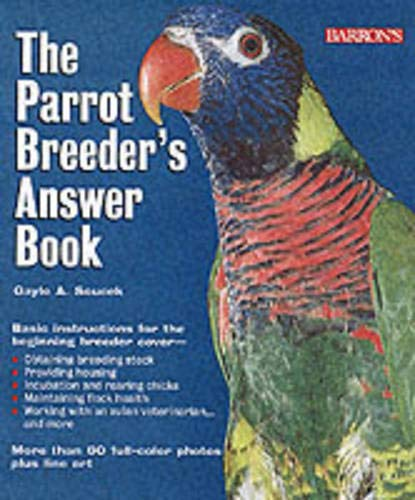 Parrot Breeder's Answer Book, The: Soucek, Gayle A.
