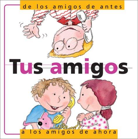 Tus Amigos: De Antes a los Amigos de Ahora: Friendship: From Your Old Friends to Your New Friends ...