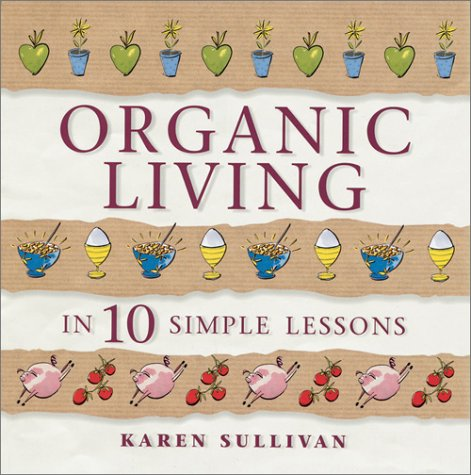 9780764118623: Organic Living in 10 Simple Lessons
