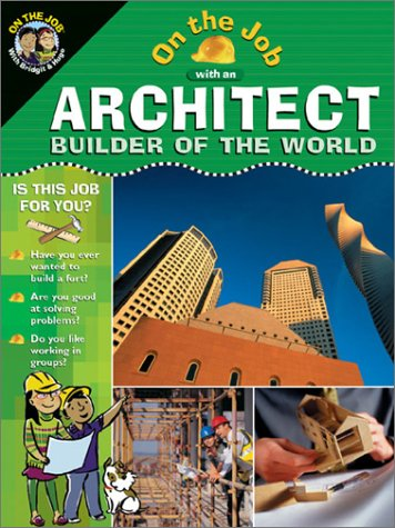 9780764118678: On the Job With an Architect: Builder of the World (On the Job Series)