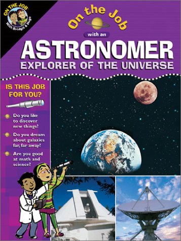 Astronomer: Explorer of the Universe (On the Job Series): Miller, Jake; Rubinstein, Jonathan