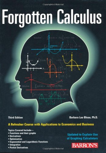 Forgotten Calculus 9780764119989 Updated and expanded to include the optional use of graphing calculators, this combination textbook and workbook is a good teach-yoursel