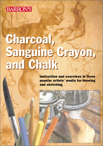 9780764121043: Charcoal, Sanguine Crayon, and Chalk: Instruction and exercises for drawing and sketching in three popular artists' media