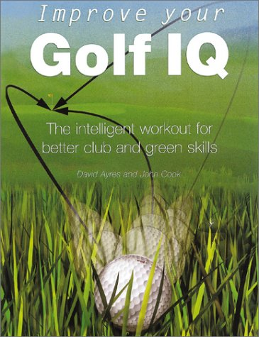 9780764121555: Improve Your Golf IQ: The Intelligent Workout for Better Club and Green Skills (Quarto Book)