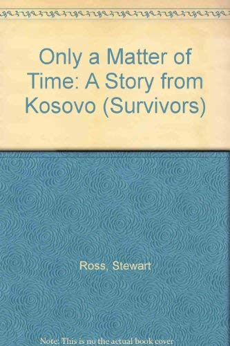 Only a Matter of Time: A Story from Kosovo (Survivors Series): Stewart Ross