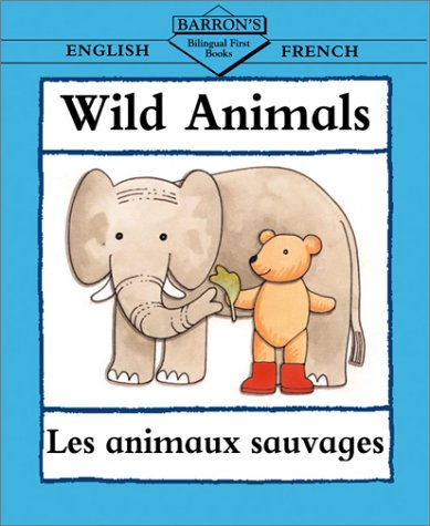 Wild Animals: English-French (Barron's Bilingual First Books) (French Edition): Barron's ...