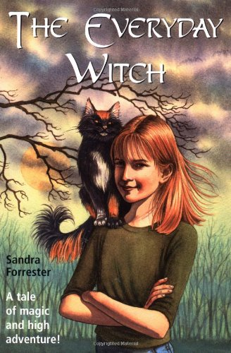 The Everyday Witch: A Tale of Magic: Sandra Forrester