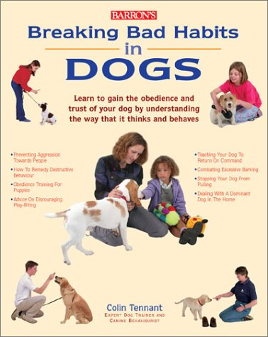 9780764122354: Breaking Bad Habits in Dogs: Learn to Gain the Obedience and Trust of Your Dog by Understanding the Way Dogs Think and Behave