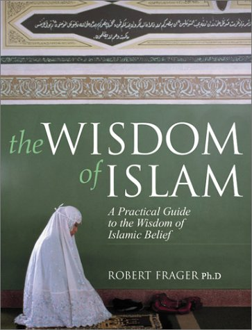 The Wisdom of Islam : An Introduction to the Living experience of Islamic Belief and Practice: ...