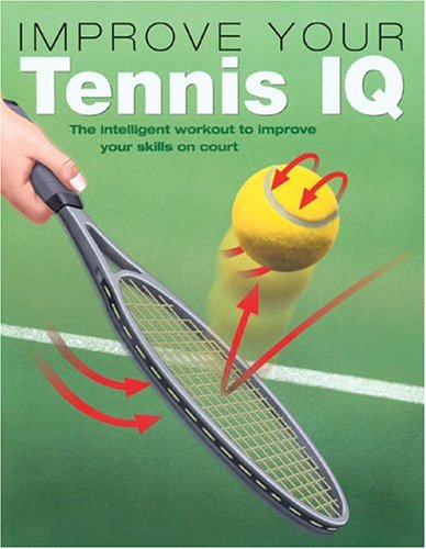 9780764122576: Improve Your Tennis IQ: The Intelligent Workout to Improve Your Skills on Court