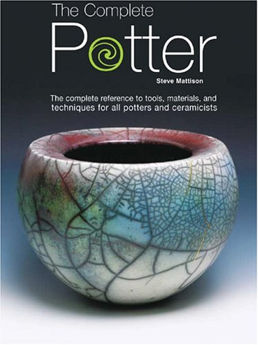 9780764122590: The Complete Potter: The Complete Reference to Tolls, Materials, and Techniques for All Potters and Ceramicists