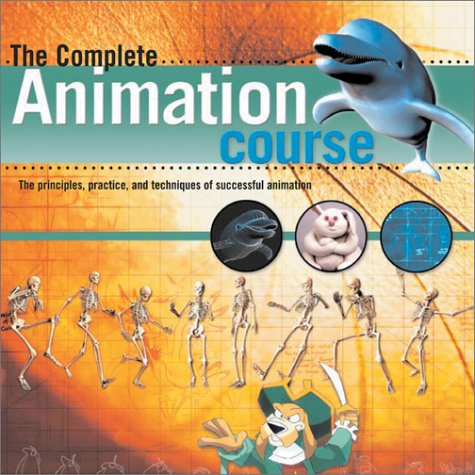 9780764123993: The Complete Animation Course: The Principles, Practice and Techniques of Successful Animation