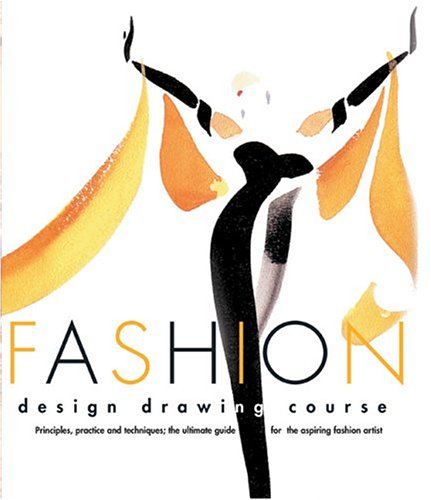 9780764124730: Fashion Design Drawing Course: Principles, Practice, and Techniques : The Ultimate Guide for the Aspiring Fashion Artist