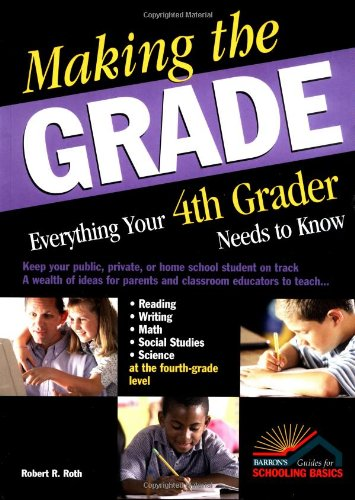 Making the Grade: Everything Your 4th Grader: Robert R. Roth
