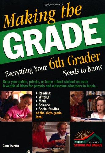 Making the Grade: Everything Your Sixth Grader Needs to Know: Karton, Carol
