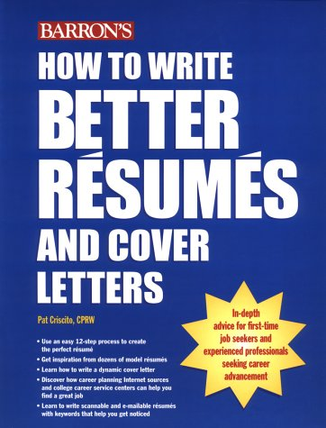How to Write Better Resumes and Cover: Criscito, Pat