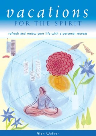 9780764127373: Vacations for the Spirit: Refresh and Renew Your Life with a Personal Retreat