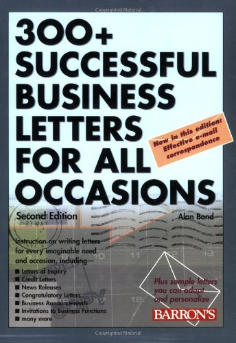 300+ Successful Business Letters for All Occasions (2nd Edition) 9780764128974 Despite e-mail, cell phones and other modern conveniences, an important place still exists for the written letter, especially when it is