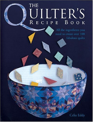 The Quilter's Recipe Book: All the Ingredients You Need to Create Over 100 Fabulous Quilts