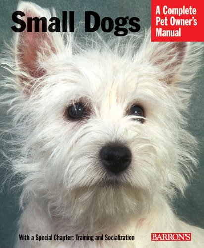 Small Dogs (Complete Pet Owner's Manual): Fox, Sue; Kriechbaumer,