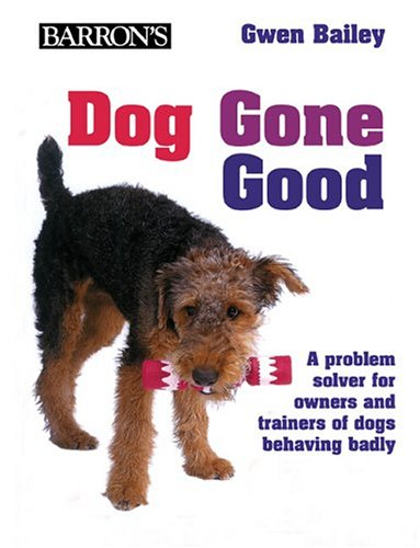 9780764131851: Dog Gone Good: A Problem Solver for Owners and Trainers of Dogs Behaving Badly