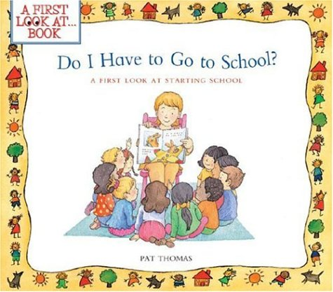 9780764132162: Do I Have to Go to School?: A First Look at Starting School (A First Look at...Series)