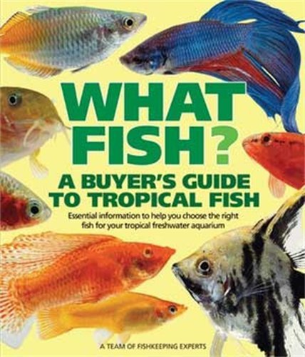 9780764132551: What Fish? a Buyer's Guide to Tropical Fish: Essential Information to Help You Choose the Right Fish for Your Tropical Freshwater Aquarium (What Pet? Books)