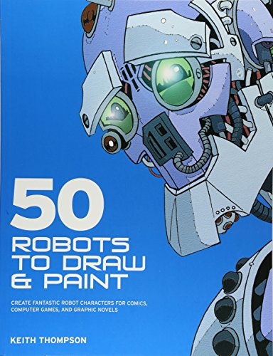 9780764133107: 50 Robots to Draw And Paint: Create Fantastic Robot Characters for Comic Books, Computer Games, And Graphic Novels