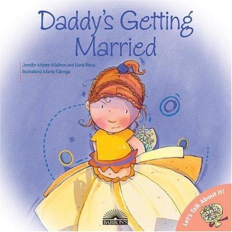 Daddy's Getting Married (Let's Talk About It: Jennifer Moore-Mallinos; Illustrator-Marta