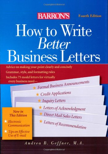 How to Write Better Business Letters (Barron's: Andrea B. Geffner