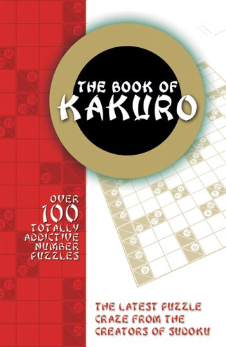 9780764135439: The Book of Kakuro: Over 100 Totally Addictive Number Puzzles