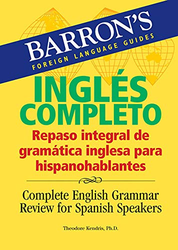 Inglés Completo: Repaso integral de gramática inglesa para hispanohablantes: Complete English Grammar Review for Spanish Speakers (Barron's Foreign Language Guides) (0764135759) by Theodore Kendris Ph.D.