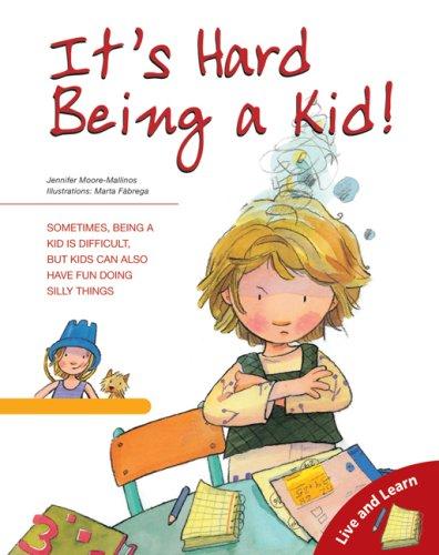 It's Hard Being a Kid (Live and: Jennifer Moore-Mallinos; Illustrator-Marta