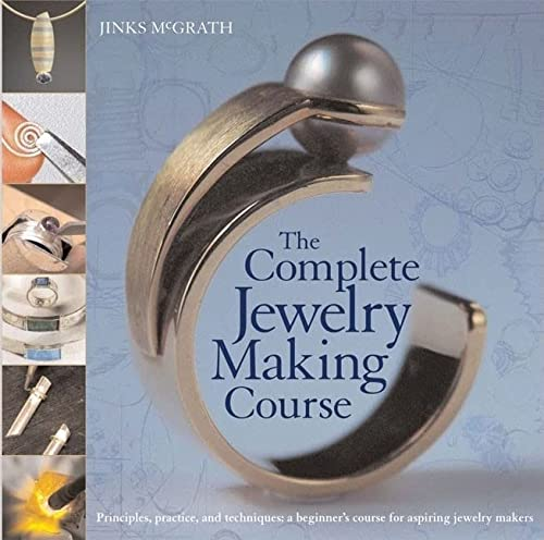 9780764136603: The Complete Jewelry Making Course: Principles, Practice and Techniques: A Beginner's Course for Aspiring Jewelry Makers