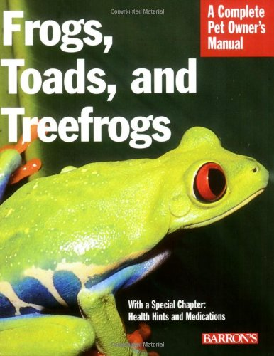 9780764136726: Frogs, Toads, and Treefrogs (Complete Pet Owner's Manual)