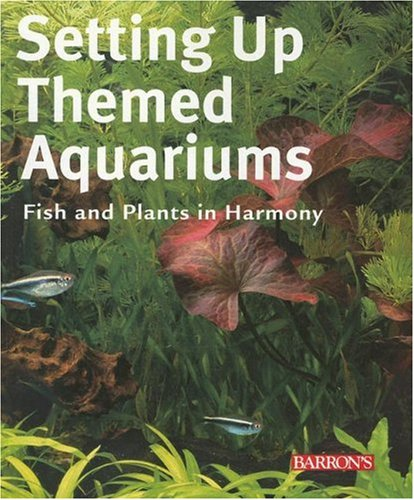 9780764137402: Setting Up Themed Aquariums: Fish and Plants in Harmony