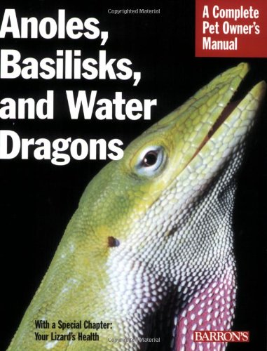 9780764137754: Anoles, Basilisks, and Water Dragons (Complete Pet Owner's Manual)