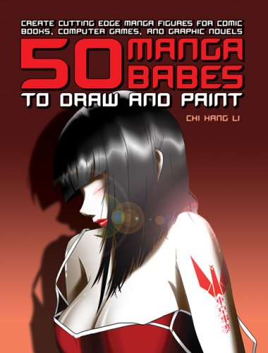 50 Manga Babes to Draw and Paint: Create Cutting Edge Manga Figures for Comic Books, Computer Gam...