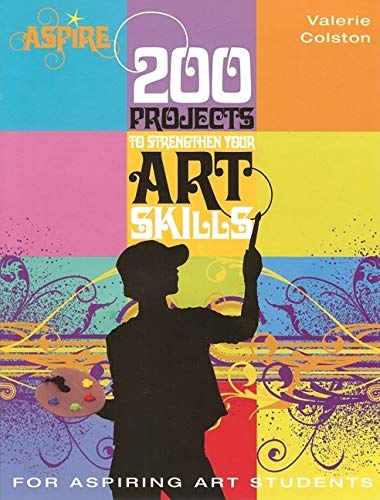 9780764138119: 200 Projects to Strengthen Your Art Skills (Aspire Series)